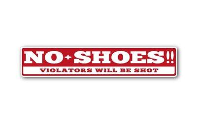 VIOLATORS WILL BE SHOT -  NO SHOES